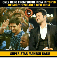 Memes, Congratulations, and India: ONLY HERO FROM SOUTH INDIA IN TOP10  OF MOST DESIRABLE MEN INDIA  PAG  RTA  SUPER STAR MAHESH BABU 7th rank😎 Congratulations Mahesh Babu garu Prabhas 22 Rana 24 from TFI