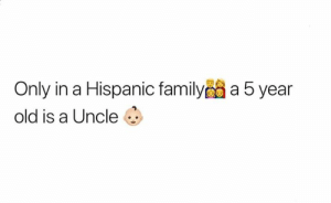 Memes, Old, and 🤖: Only in a Hispanic familya 5 year  old is a Uncle 🤣🤣💀