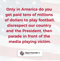 Yet our men and women in military are still under-paid! 🙄 Great post from @ryanafournier 🇺🇸 @ryanafournier @ryanafournier @ryanafournier: Only in America do you  get paid tens of millions  of dollars to play football,  disrespect our country  and the President, thern  parade in front of the  media playing victim.  ya Fourniere  @ryanafournier Yet our men and women in military are still under-paid! 🙄 Great post from @ryanafournier 🇺🇸 @ryanafournier @ryanafournier @ryanafournier