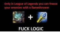 Logic, Memes, and Enemies: Only in League of Legends you can freeze  your enemies with a flamethrower  FUCK LOGIC FUCK LOGIC 😂 leagueoflegendsmemes leagueoflegend leagueoflegends leaguevines