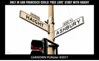 ONLY IN SAN FRANCISCO COULD 'FREE LOVE' START WITH HAIGHT  시  NT  UnKNOWN PUNster@2017 Only in San Francisco could 'free love' start with Haight!  #UnKNOWN_PUNster