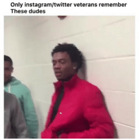 Instagram, Memes, and Twitter: Only instagram/twitter veterans remember  These dudes Start tagging in the comments below y'all 👇🔥🔥
