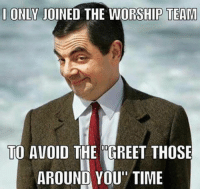 Christian Memes, Greetings, and Greeting: ONLY JOINED THE WORSHIP TEAM  TO AVOID THE GREET THOSE  AROUND YOU TIME 😏 We just launched our webstore! Find shirts and more at the link in our bio!