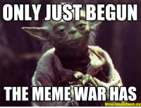 it has begun: ONLY JUST BEGUN  THE MEME WAR HAS  WrenchingNetwork.org
