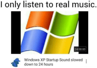 NOICE: only listen to real music  24:00:00  Windows XP Startup Sound slowed  down to 24 hours NOICE