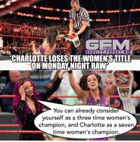 Memes, 🤖, and Tna: ONLY ON  L GRAVITY. FOR G OT. M E  NCHARLOTTEILOSESTHEWOMENESTITLE  ON MONDAY NIGHT RAWr  You can already consider  yourself as a three time women's  champion, and Charlotte as a seven  time women's champion. sashabanks charlotte bayley wrestling prowrestling professionalwrestling meme wrestlingmemes wwememes wwe nxt raw mondaynightraw sdlive smackdownlive tna impactwrestling totalnonstopaction impactonpop boundforglory bfg xdivision njpw newjapanprowrestling roh ringofhonor luchaunderground pwg