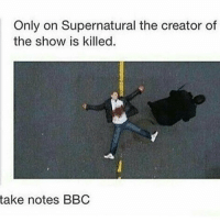 hi!: Only on Supernatural the creator of  the show is killed  take notes BBC hi!