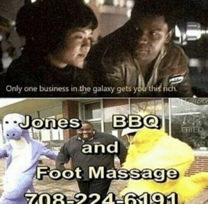 Massage, Money, and Reddit: Only one business in the galaxy gets you this rich.  Jones BBQ  and  Foot Massage  ERIED  708-22T6191. This is how millionaires make there money