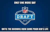 Life, Memes, and Nfl: ONLY ONE MORE DAY  NFL  DRAFT  2017  @NFL MEMES  UNTIL THE BROWNS RUIN SOME POOR KID'S LIFE T-24 hours...