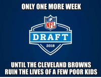 Cleveland Browns, Nfl, and NFL Draft: ONLY ONE MORE WEEK  NFL  DRAFT  2018  UNTIL THE CLEVELAND BROWNS  RUIN THE LIVES OF A FEW POOR KIDS https://t.co/lOKWUR7cWI