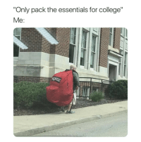 """College, Essentials, and For: """"Only pack the essentials for college"""""""