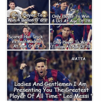 """Af, Memes, and Goal: Only Plaver To  ony Player oOnly Player To Win  y Player lo win  Win:4 Ballon D'ors 4 UcI Af Age Of 28  Scored Hat Trick  Only Player To Win  At Age Of 19Laliga At Age Of 28  #ATTA  Ladies And Gentlemen I Am  Presenting You The Greatest  Player Of All Time"""" Leo Messi @footy.goal"""