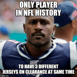 Nfl, History, and Time: ONLY PLAYER  IN NFL HISTORY  TO HAVE 3 DIFFERENT  JERSEYS ON CLEARANCE AT SAME TIME  imgflip.com AB unemployed…