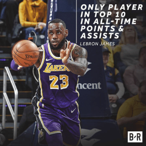 LeBron James, History, and Lebron: ONLY PLAYER  IN TOP 10  IN ALL-TIME  POINTS &  ASSISTS  LEBRON JAMES  AKEN  23 ncent  B R History for the 👑