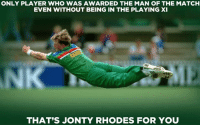 Memes, Match, and 🤖: ONLY PLAYER WHO WAS AWARDED THE MAN OF THE MATCH  EVEN WITHOUT BEING IN THE PLAYING XI  THAT'S JONTY RHODES FOR YOU Do you know?