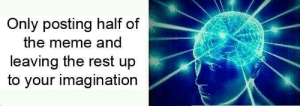 True enlightenment: Only posting half of  the meme and  leaving the rest up  to your imagination True enlightenment
