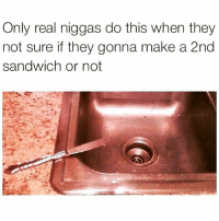 Friends, Dank Memes, and Make A: Only real niggas do this when they  not sure if they gonna make a 2nd  sandwich or not TRUUU 😂 @funnyblack.s ➡️ TAG 5 FRIENDS ➡️ TURN ON POST NOTIFICATIONS