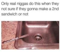Irl, Me IRL, and Make A: Only real niggas do this when they  not sure if they gonna make a 2nd  sandwich or not me_irl