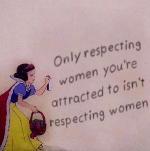 attracted: Only respecting  women you're  attracted to isn't  respecting women