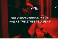 seventeen: ONLY SEVENTEEN BUT SHE  WALKS THE STREET SO MEAN