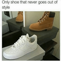 Memes, Timberland, and 🤖: Only shoe that never goes out of  style Facts ... follow @masselor TURN ON POST NOTIFICATIONS masselor true timberlands shoes
