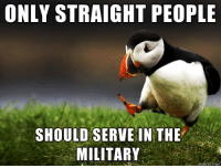 imgur meme of the day!: ONLY STRAIGHT PEOPLE  SHOULD SERVE IN THE  MILITARY imgur meme of the day!
