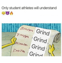 Memes, 🤖, and Student: Only student athletes will understand  ooAm  Grind  7:00  Grind  oom Grind  o Grind You will never understand how hard student athletes grind 😤😤💯