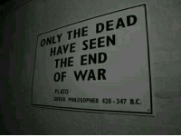 Greek, Plato, and War: ONLY THE DEAD  HAVE SEEN  THE END  OF WAR  PLATO  GREEK PHILOSOPHER 428 -347 B.C.