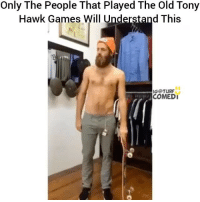 Memes, Tony Hawk, and Games: Only The People That Played The Old Tony  Hawk Games Will Understand This  IG50@TURF  COMEDI 😂😂