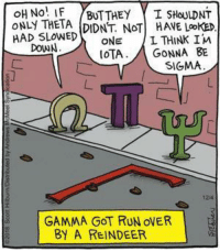 Memes, Run, and Pumpkin: ONLY THEIA DIDNT NOT! HAVE LaoKED  HAD SLOWEDONE THINK IM  DOWN  OTA GONNA BE  SIGMA  124  GAMMA GOT RUN oVER  BY A REINDEER I'm really gonna miss gamma's pumpkin Pi.   #UnKNOWN_PUNster