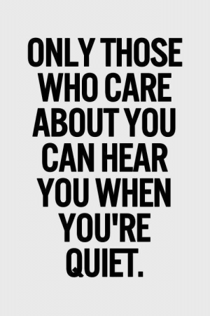 Who, Can, and You: ONLY THOSE  ABOUT YOU  CAN HEAR  YOU WHEN Only those who care