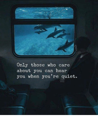 Quiet, Who, and Can: Only those who care  about you can hear  you when you're quiet