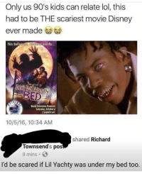 Disney, Facts, and Halloween: Only us 90's kids can relate lol, this  had to be THE scariest movie Disney  ever made  This Halloween wheev  ver you do.  ..  BED  World Television Premiere  Satarday, October  3opm/6300  10/5/16, 10:34 AM  shared Richard  Townsend's pos  8 mins  I'd be scared if Lil Yachty was under my bed too. 😩 Facts
