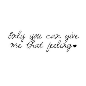 https://iglovequotes.net/: Only you can  give  me that feeling https://iglovequotes.net/