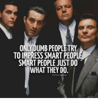 Club, Dumb, and Memes: ONLYDUMB PEOPLE TRY  TO IMPRESS SMART PEOPL  SMART PEOPLE JUST DO  WHAT THEY DO  The Success Club Are you dumb or smart?🙄 - TheSuccessClub
