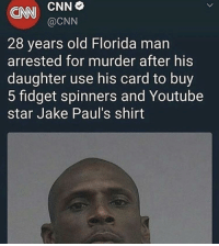 cnn.com: ONN CNN  o  @CNN  28 years old Florida man  arrested for murder after his  daughter use his card to buy  5 fidget spinners and Youtube  star Jake Paul's shirt