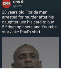 <p>Real shit?</p>: ONN CNN  o  @CNN  28 years old Florida man  arrested for murder after his  daughter use his card to buy  5 fidget spinners and Youtube  star Jake Paul's shirt <p>Real shit?</p>