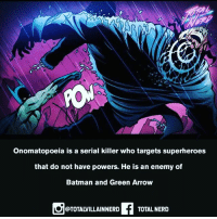 Batman, Memes, and Nerd: Onomatopoeia is a serial killer who targets superheroes  that do not have powers. He is an enemy of  Batman and Green Arrow  @TOTALVILLAINNERD  TOTAL NERD What heroes has he killed?? What does onomatopoeia mean? 👀💡 totalnerd villain dc dccomics comics batman onomatopoeia hmm