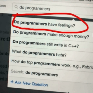 Do we?: ons  Q do programmers  Do  Do programmers have feelings?  Do programmers make enough money?  ic you  re tDo programmers still write in C++?  What do programmers hate?  broke  How do top programmers work, e.g., Fabric  eed  es Search: do programmers  edu  Ask New Question Do we?