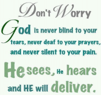 Memes, Deliverance, and 🤖: on't Worry  od is never blind to your  tears, never deaf to your prayers,  and never silent to your pain.  He sees, He hears  and HE will deliver.