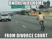 Lol, Home, and Divorce: ONTHEWAY HOME  FROM DIVORCE COURT Took the shirt off my back
