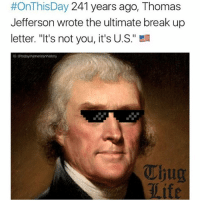 """Thomas Jefferson was definitely my favorite founding father because of his badassery... The smartest of them all when it came to writing, and limited governing. Happy 4th! 🇺🇸🇺🇸🇺🇸 tj thomasjefferson jefferson trumpmemes liberals libbys democraps liberallogic liberal maga conservative constitution presidenttrump resist thetypicalliberal typicalliberal merica america stupiddemocrats donaldtrump trump2016 patriot trump yeeyee presidentdonaldtrump draintheswamp makeamericagreatagain trumptrain triggered CHECK OUT MY WEBSITE AND STORE!🌐 thetypicalliberal.net-store 🥇Join our closed group on Facebook. For top fans only: Right Wing Savages🥇 Add me on Snapchat and get to know me. Don't be a stranger: thetypicallibby Partners: @theunapologeticpatriot 🇺🇸 @too_savage_for_democrats 🐍 @thelastgreatstand 🇺🇸 @always.right 🐘 @keepamerica.usa ☠️ @republicangirlapparel 🎀 @drunkenrepublican 🍺 TURN ON POST NOTIFICATIONS! Make sure to check out our joint Facebook - Right Wing Savages Joint Instagram - @rightwingsavages:  #OnThisDay 241 years ago, Thomas  Jefferson wrote the ultimate break up  letter. """"It's not you, it's U.S.""""  IG @todayinamericanhistory  Thug Thomas Jefferson was definitely my favorite founding father because of his badassery... The smartest of them all when it came to writing, and limited governing. Happy 4th! 🇺🇸🇺🇸🇺🇸 tj thomasjefferson jefferson trumpmemes liberals libbys democraps liberallogic liberal maga conservative constitution presidenttrump resist thetypicalliberal typicalliberal merica america stupiddemocrats donaldtrump trump2016 patriot trump yeeyee presidentdonaldtrump draintheswamp makeamericagreatagain trumptrain triggered CHECK OUT MY WEBSITE AND STORE!🌐 thetypicalliberal.net-store 🥇Join our closed group on Facebook. For top fans only: Right Wing Savages🥇 Add me on Snapchat and get to know me. Don't be a stranger: thetypicallibby Partners: @theunapologeticpatriot 🇺🇸 @too_savage_for_democrats 🐍 @thelastgreatstand 🇺🇸 @always.right 🐘 @keepamerica.usa ☠️ @repub"""