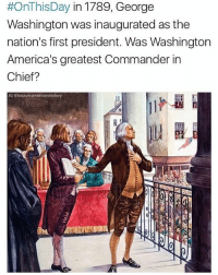"""Memes, New York, and Eagle:  #OnThisDay in 1789, George  Washington was inaugurated as the  nation's first president. Was Washington  America's greatest Commander in  Chief?  IG today inamericanhistory  ANDA The inauguration took place at Federal Hall in New York City. According to mountvernon.org, Washington dressed """"in a suit of brown broadcloth spun in Hartford, with buttons displaying an eagle with wings spread."""" Credit: @todayinamericanhistory"""