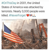 9/11, America, and Memes:  #OnThisDay in 2001, the United  States of America was attacked by  terrorists. Nearly 3,000 people were  killed. #NeverForget 髫dla  G @todayinamericanhistory Bush did 9-11 but besides that so disrespectful to make memes outta this.. idk just my opinion 🙃