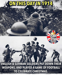 Christmas, England, and Football: ONTHISDAYIN 1914  WE TROLL  FOOTBALL  ENGLISH& GERMAN SOLDIERS PUT DOWN THEIR  WEAPONS, AND PLAYED A GAME OF FOOTBALL  TO CELEBRATE CHRISTMAS. And England won 2-1. Thanks @wetrollfootball for the post Comment 🎄below