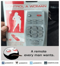 Be Like, Food, and Meme: ONTROL A WOMAN  WHAT YOU WANT  OFF  FOOD  FORGET  CLEAN  A remote  every man wants  K @DESIFUN 1สุ @DESIFUN @DESIFUN --DESIFUN.COM Twitter: BLB247 Snapchat : BELIKEBRO.COM belikebro sarcasm meme Follow @be.like.bro