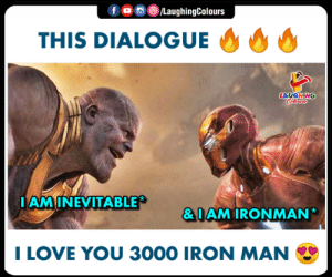 Iron Man, Love, and I Love You: oo (8)/LaughingColours  f  THIS DIALOGUE  LAUGHING  AMINEVITABLE  & IAMIRONMAN*  I LOVE YOU 3000 IRON MAN
