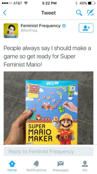 <p>*violently throws up over everything*</p>: oo AT&T  3:22 PM  48%  Tweet  Feminist Frequency  @femfreq  People always say I should make a  game so get ready for Super  Feminist Mario!  omiibo  CLUDED  SUPER  MARIO  MAKER  EVERYONE  Reply to Feminist Frequency  Home  Notifications Messages  Me <p>*violently throws up over everything*</p>