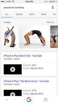 <p>So I tried to &ldquo;OK Google&rdquo; search a court case (PEOPLE v. BENZINGER) and it registered that as &ldquo;people be bending&rdquo; resulting in some unintentionally hilarious photo results.</p>: OO AT&T  8:05 PM  people be bending  ALL  IMAGES  MAPS  NEWS  VIDE  Images  VIEW ALL  iPhone 6 Plus Bend Test - YouTube  YouTube> watch  Duration: 4:31  Posted: Sep 23, 2014  iPhone 6 Plus: The Bend Uncut- YouTube  YouTube watch  Duration: 3:19  Posted: Sep 26, 2014 <p>So I tried to &ldquo;OK Google&rdquo; search a court case (PEOPLE v. BENZINGER) and it registered that as &ldquo;people be bending&rdquo; resulting in some unintentionally hilarious photo results.</p>