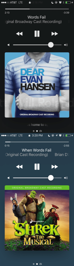 Fail, Tumblr, and At&t: oO AT&T LTE e  d3:16 P  2:13  -3:39  Words Fail  ginal Broadway Cast Recording)  DEAR  EVAN  ORIGINAL BROADWAY CAST RECORDING  s home to o   0:15  2:55  When Words Fail  Original Cast Recording)  Brian D  ORIGINAL BROADWAY CAST RECORDING  DRE  RKS  THE  Musical thetrashcannot:you vs me an intellectual